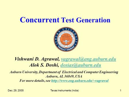Dec. 29, 2005Texas Instruments (India)1 Concurrent Test Generation Auburn University, Department of Electrical and Computer Engineering Auburn, AL 36849,