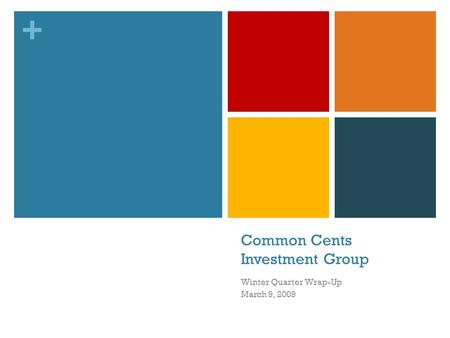 + Common Cents Investment Group Winter Quarter Wrap-Up March 9, 2009.