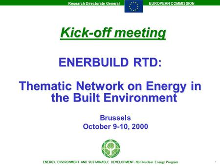 Research Directorate GeneralEUROPEAN COMMISSION ENERGY, ENVIRONMENT AND SUSTAINABLE DEVELOPMENT. Non-Nuclear Energy Program 1 ENERBUILD RTD: Thematic.