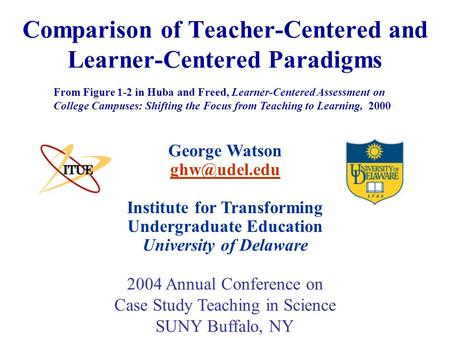 Comparison of Teacher-Centered and Learner-Centered Paradigms George Watson Institute for Transforming Undergraduate Education