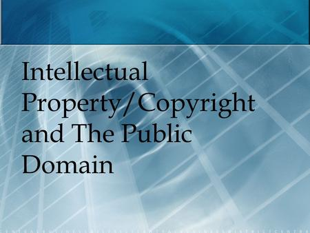 Intellectual Property/Copyright and The Public Domain.