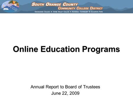 Online Education Programs Annual Report to Board of Trustees June 22, 2009.