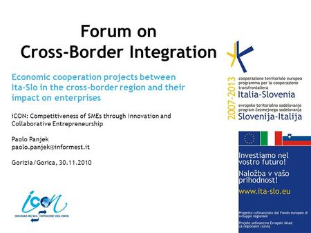 Economic cooperation projects between Ita-Slo in the cross-border region and their impact on enterprises iCON: Competitiveness of SMEs through Innovation.