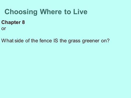 Choosing Where to Live Chapter 8 or What side of the fence IS the grass greener on?