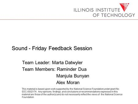 Sound - Friday Feedback Session Team Leader: Marta Datwyler Team Members: Raminder Dua Manjula Bunyan Alex Moran This material is based upon work supported.