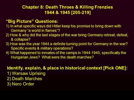 Identify, explain, & place in historical context [Pick ONE]: 1)Warsaw Uprising 2)Death Marches 3)Nero Order Chapter 8: Death Throes & Killing Frenzies.