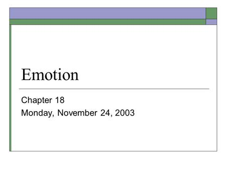 Emotion Chapter 18 Monday, November 24, 2003. Emotion and Motivation  Motivation – that which gives energy and direction to behavior. Inferred from goal-directed.