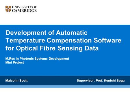 Development of Automatic Temperature Compensation Software for Optical Fibre Sensing Data M.Res in Photonic Systems Development Mini Project Malcolm Scott.