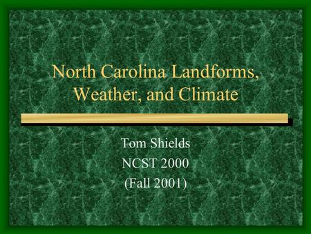 North Carolina Landforms, Weather, and Climate Tom Shields NCST 2000 (Fall 2001)