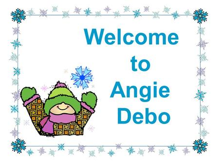 Welcome to Angie Debo. Brrrrrr The weather is changing! Morning Line-up and Recess will be COLD without a jacket. Don't forget to put your name in your.