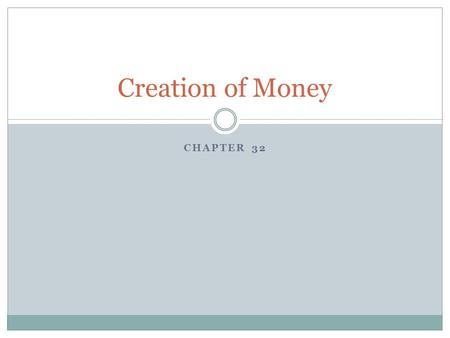 CHAPTER 32 Creation of Money Two Definitions of the Money Supply, January 2005 M1 = $1361 billion Currency Outside banks $710 billion Other checkable.