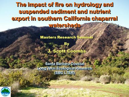 The impact of fire on hydrology and suspended sediment and nutrient export in southern California chaparral watersheds Santa Barbara Coastal Long Term.