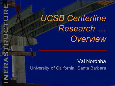 Val Noronha University of California, Santa Barbara UCSB Centerline Research … Overview.