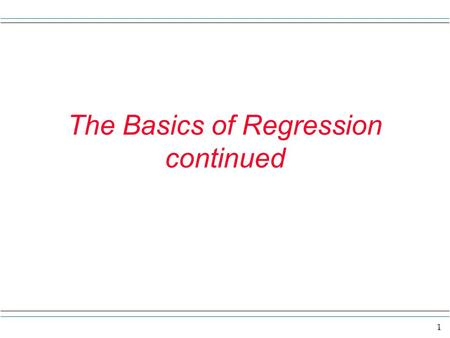 The Basics of Regression continued