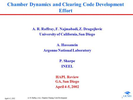 April 4-5, 2002 A. R. Raffray, et al., Chamber Clearing Code Development 1 Chamber Dynamics and Clearing Code Development Effort A. R. Raffray, F. Najmabadi,