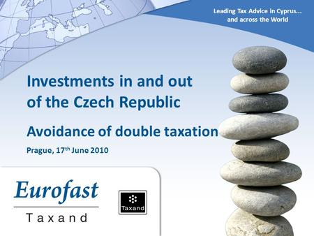 Leading Tax Advice in Cyprus... and across the World Investments in and out of the Czech Republic Avoidance of double taxation Prague, 17 th June 2010.