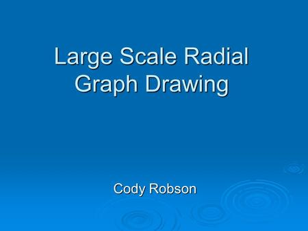 Large Scale Radial Graph Drawing Cody Robson. Graph Exploration Radial Layout: Constrains graph to rings User can shift focus to avoid panning.
