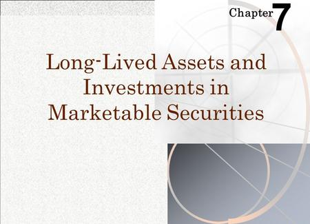 Chapter 7 Long-Lived Assets and Investments in Marketable Securities.