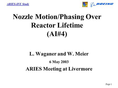 ARIES-IFE Study Page 1 Nozzle Motion/Phasing Over Reactor Lifetime (AI#4) L. Waganer and W. Meier 6 May 2003 ARIES Meeting at Livermore.