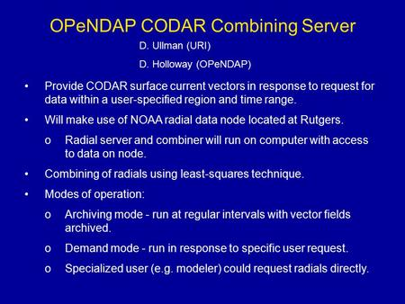 OPeNDAP CODAR Combining Server Provide CODAR surface current vectors in response to request for data within a user-specified region and time range. Will.
