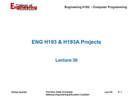 Engineering H192 - Computer Programming The Ohio State University Gateway Engineering Education Coalition Lect 30P. 1Winter Quarter ENG H193 & H193A Projects.