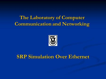 The Laboratory of Computer Communication and Networking SRP Simulation Over Ethernet.
