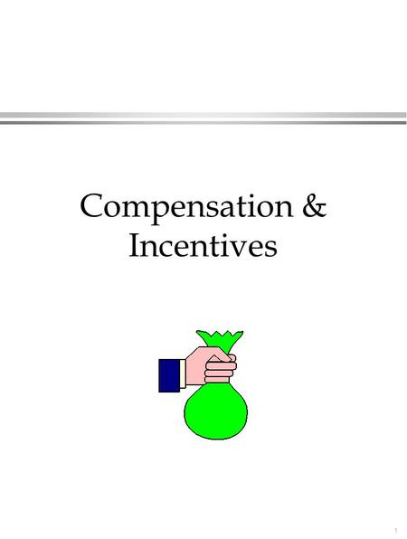 1 Compensation & Incentives. 2 Brief Overview of Compensation l Directly related to all org. policy goals »investment »matching »motivation l 3 basic.