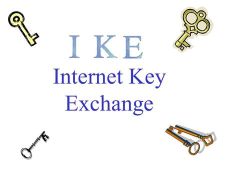 Internet Key Exchange. IPSec – Reminder SPI SA1 2 3 …… SAD.