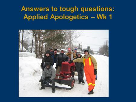 Answers to tough questions: Applied Apologetics – Wk 1.