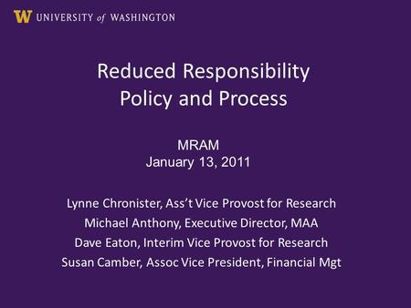 Reduced Responsibility Policy and Process Lynne Chronister, Ass't Vice Provost for Research Michael Anthony, Executive Director, MAA Dave Eaton, Interim.