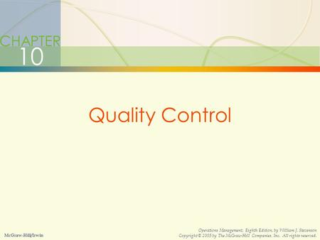 10-1Quality Control CHAPTER 10 Quality Control McGraw-Hill/Irwin Operations Management, Eighth Edition, by William J. Stevenson Copyright © 2005 by The.