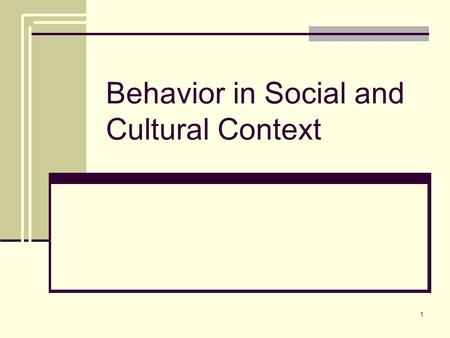 1 Behavior in Social and Cultural Context. 2 Why?