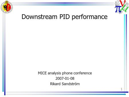 1 Downstream PID performance MICE analysis phone conference 2007-01-08 Rikard Sandström.