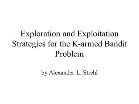 Exploration and Exploitation Strategies for the K-armed Bandit Problem by Alexander L. Strehl.