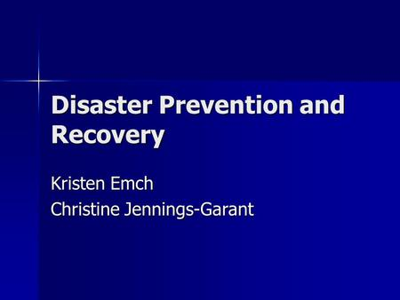 Disaster Prevention and Recovery Kristen Emch Christine Jennings-Garant.