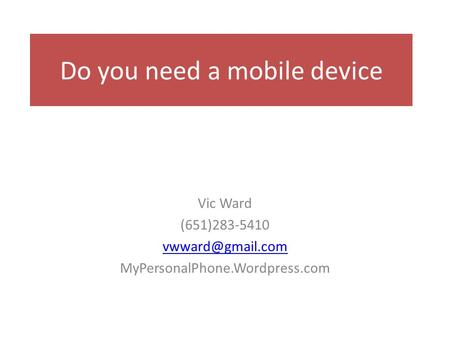 Do you need a mobile device Vic Ward (651)283-5410 MyPersonalPhone.Wordpress.com.