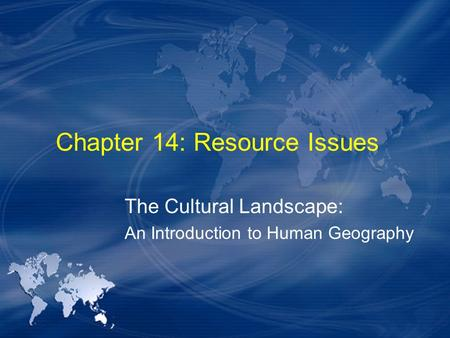 Chapter 14: Resource Issues The Cultural Landscape: An Introduction to Human Geography.
