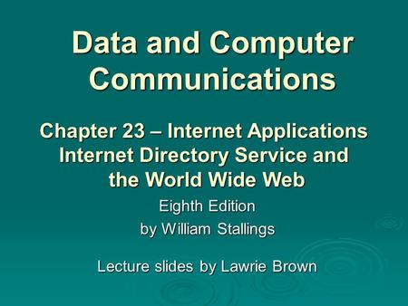 Data and Computer Communications Eighth Edition by William Stallings Lecture slides by Lawrie Brown Chapter 23 – Internet Applications Internet Directory.