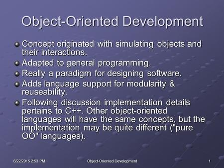 16/22/2015 2:54 PM6/22/2015 2:54 PM6/22/2015 2:54 PMObject-Oriented Development Concept originated with simulating objects and their interactions. Adapted.