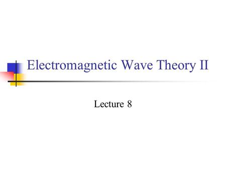 Electromagnetic Wave Theory II
