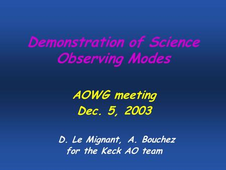Demonstration of Science Observing Modes AOWG meeting Dec. 5, 2003 D. Le Mignant, A. Bouchez for the Keck AO team.