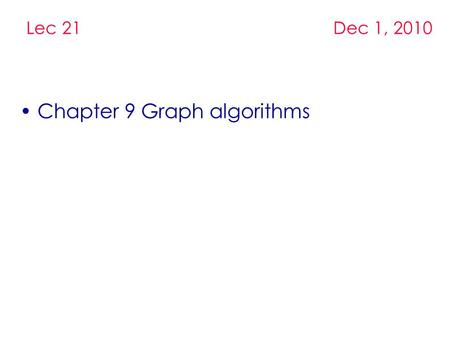 Chapter 9 Graph algorithms Lec 21 Dec 1, 2010. Sample Graph Problems Path problems. Connectedness problems. Spanning tree problems.