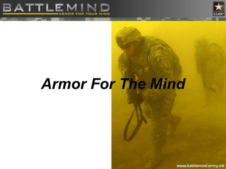 Armor For The Mind. 2 3 Definition The official term for the U.S. Army's psychological resiliency building program. This term describes the Warrior's.