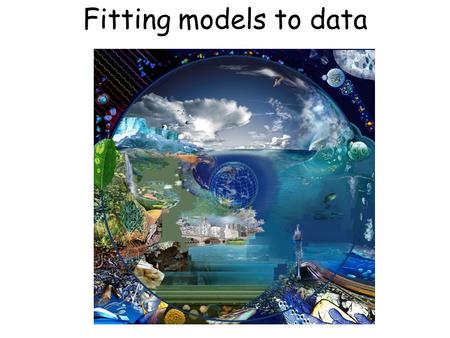 Fitting models to data. Step 5) Express the relationships mathematically in equations Step 6)Get values of parameters Determine what type of model you.