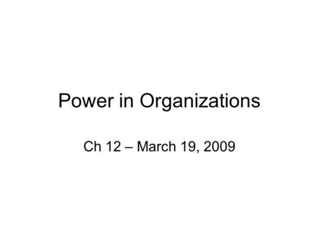Power in Organizations Ch 12 – March 19, 2009. Influence & power Influence – attempt to affect behavior Power – affect behavior in the desired direction.