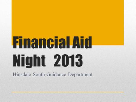 Financial Aid Night2013 Hinsdale South Guidance Department.
