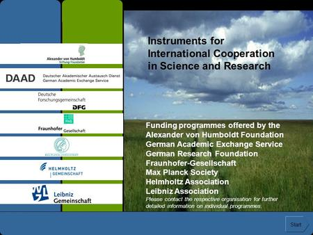 Instruments for International Cooperation in Science and Research Funding programmes offered by the Alexander von Humboldt Foundation German Academic Exchange.