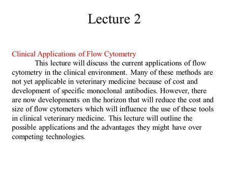 Lecture 2 Clinical Applications of Flow Cytometry This lecture will discuss the current applications of flow cytometry in the clinical environment. Many.