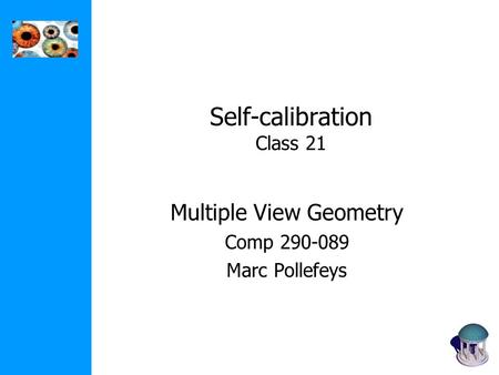 Self-calibration Class 21 Multiple View Geometry Comp 290-089 Marc Pollefeys.