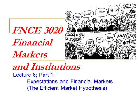 FNCE 3020 Financial Markets and Institutions Lecture 6; Part 1 Expectations and Financial Markets (The Efficient Market Hypothesis)
